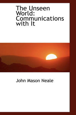 The Unseen World Communications with It by John Mason Neale