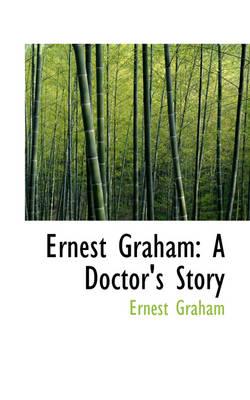 Ernest Graham A Doctor's Story by Ernest Graham