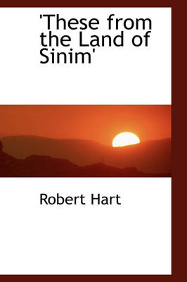 These from the Land of Sinim' by Robert Hart