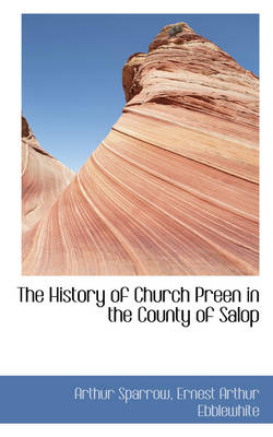 The History of Church Preen in the County of Salop by Arthur Sparrow