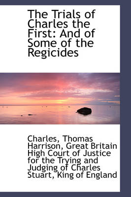 The Trials of Charles the First And of Some of the Regicides by Charles