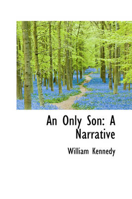 An Only Son A Narrative by Professor William Kennedy