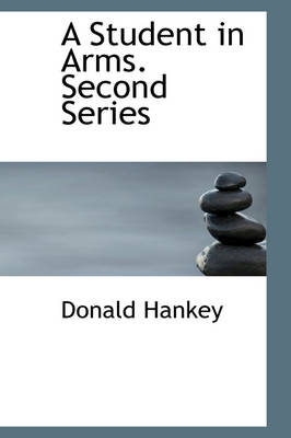 A Student in Arms. Second Series by Donald Hankey