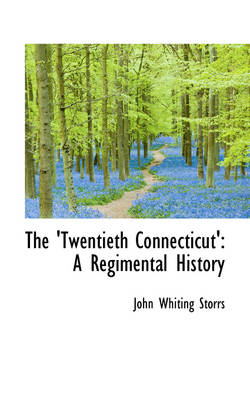 The 'Twentieth Connecticut' A Regimental History by John Whiting Storrs