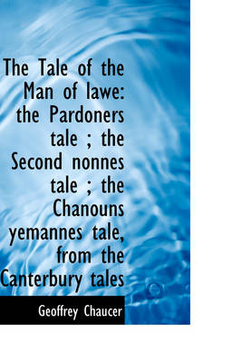 The Tale of the Man of Lawe The Pardoners Tale; The Second Nonnes Tale; The Chanouns Yemannes Tal by Geoffrey Chaucer