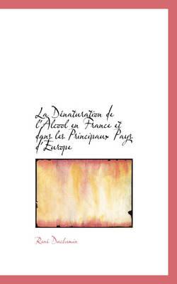 La Denaturation de L'Alcool En France Et Dans Les Principaux Pays D'Europe by Ren Duchemin, Rene Duchemin