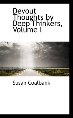 Devout Thoughts by Deep Thinkers, Volume I by Susan Coalbank