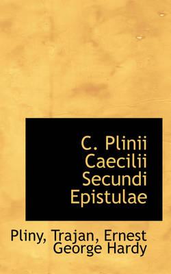 C. Plinii Caecilii Secundi Epistulae by Pliny