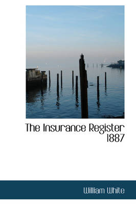 The Insurance Register 1887 by William, M a (Lighthouse Training Institute Bloomington Il USA) White