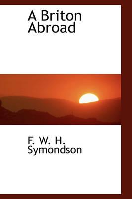 A Briton Abroad by F W H Symondson