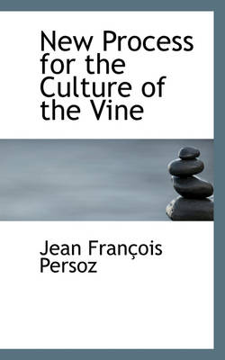 New Process for the Culture of the Vine by Jean Franois Persoz