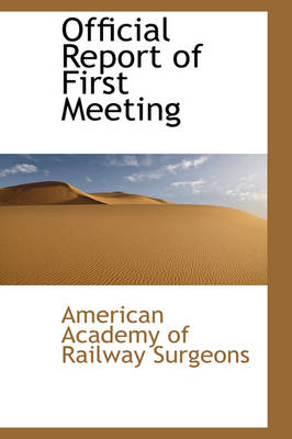Official Report of First Meeting by American Academy of Railway Surgeons