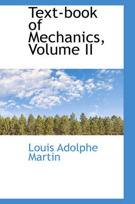Text-Book of Mechanics, Volume II by Louis Adolphe Martin