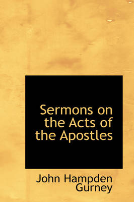 Sermons on the Acts of the Apostles by John Hampden Gurney