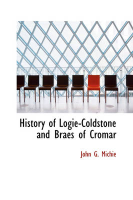 History of Logie-Coldstone and Braes of Cromar by John Grant Michie
