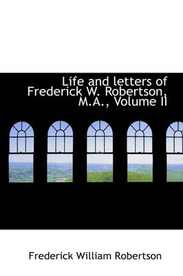 Life and Letters of Frederick W. Robertson, M.A., Volume II by Frederick William Robertson