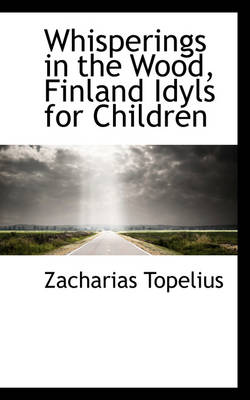 Whisperings in the Wood, Finland Idyls for Children by Zacharias Topelius