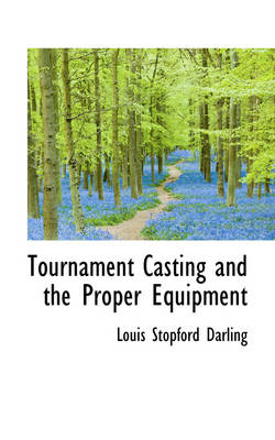 Tournament Casting and the Proper Equipment by Louis Stopford Darling