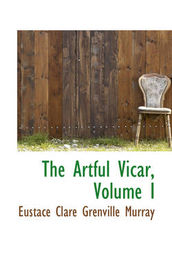 The Artful Vicar, Volume I by Eustace Clare Grenville Murray