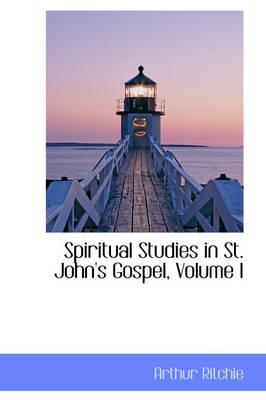 Spiritual Studies in St. John's Gospel, Volume I by Arthur Ritchie