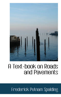 A Text-Book on Roads and Pavements by Frederick Putnam Spalding