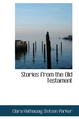Stories from the Old Testament by Clara Hathaway Stetson Parker