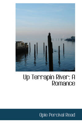 Up Terrapin River A Romance by Opie Percival Read