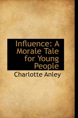 Influence A Morale Tale for Young People by Charlotte Anley