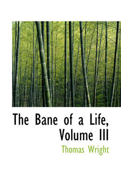 The Bane of a Life, Volume III by Thomas Wright