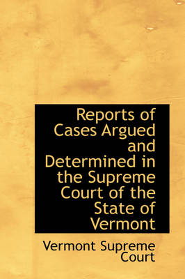 Reports of Cases Argued and Determined in the Supreme Court of the State of Vermont by Vermont Supreme Court