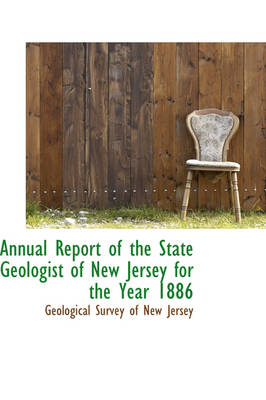 Annual Report of the State Geologist of New Jersey for the Year 1886 by Geological Survey of New Jersey