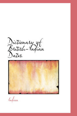 Dictionary of British-Indian Dates by Indian