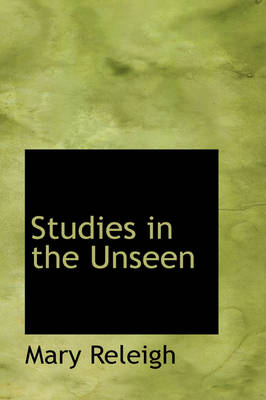 Studies in the Unseen by Mary Releigh