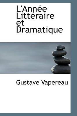 L'Ann E Litt Raire Et Dramatique by Gustave Vapereau