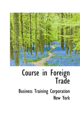Course in Foreign Trade by Busines Training Corporation New York