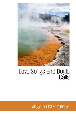Love Songs and Bugle Calls by Virginia Frazer Boyle