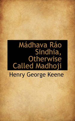 M Dhava R O Sindhia, Otherwise Called Madhoji by Henry George Keene