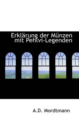 Erkl Rung Der M Nzen Mit Pehlvi-Legenden by A D Mordtmann