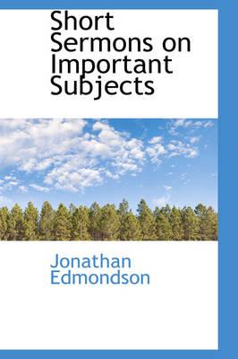 Short Sermons on Important Subjects by Professor of History Jonathan (York University, Toronto York University York University, Toronto York University, To Edmondson
