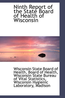 Ninth Report of the State Board of Health of Wisconsin by Wisconsin State Board of Health