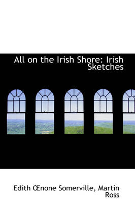 All on the Irish Shore Irish Sketches by Edith Onone Somerville