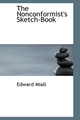 The Nonconformist's Sketch-Book by Edward Miall