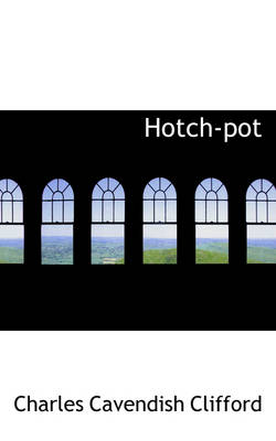 Hotch-Pot by Charles Cavendish Clifford