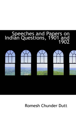 Speeches and Papers on Indian Questions, 1901 and 1902 by Romesh Chunder Dutt
