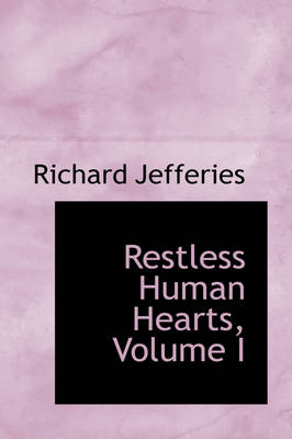 Restless Human Hearts, Volume I by Richard Jefferies