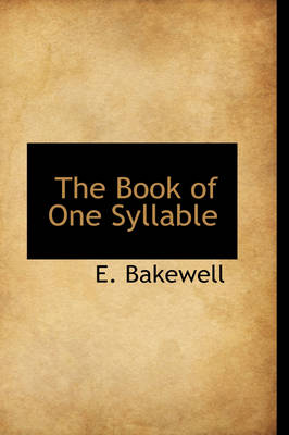 The Book of One Syllable by E Bakewell