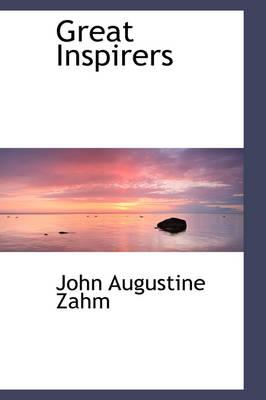 Great Inspirers by John Augustine Zahm