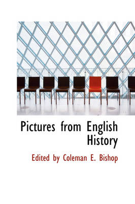 Pictures from English History by Edited By Coleman E Bishop