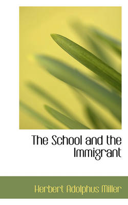 The School and the Immigrant by Herbert Adolphus Miller