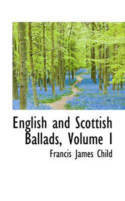 English and Scottish Ballads, Volume I by Francis James Child